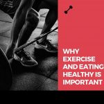 why exercise and eating healthy is important